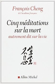 Cinq méditations sur la mort, livre de François Cheng